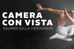 CAMERA CON VISTA - SGUARDI SULLA VIDEODANZA